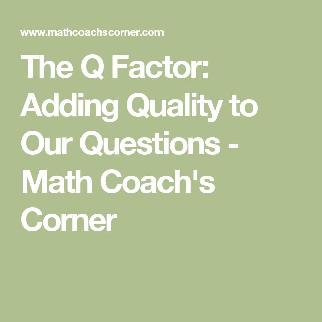 The Q Factor: Adding Quality to Our Questions - Math Coach's Corner