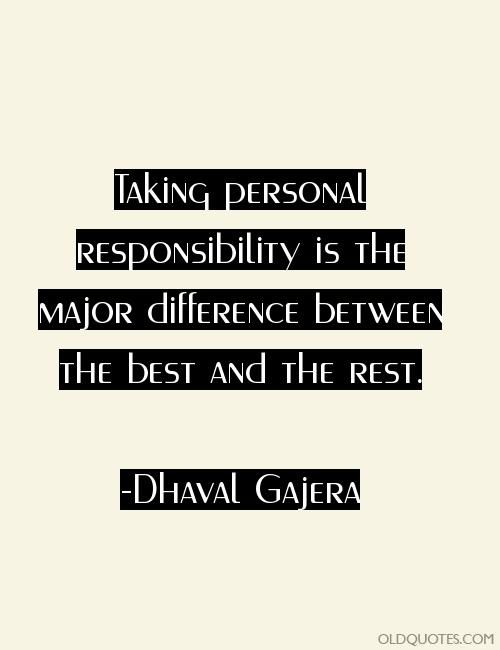 Taking personal responsibility is the major difference between the best and the rest.