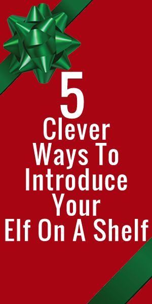 5 Clever Ways To Introduce Your Elf On A Shelf