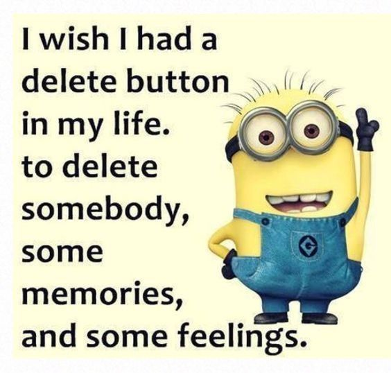 I Wish I Had A Delete Button In My Life, To Delete Somebody, Some Memories & Some Feelings!!