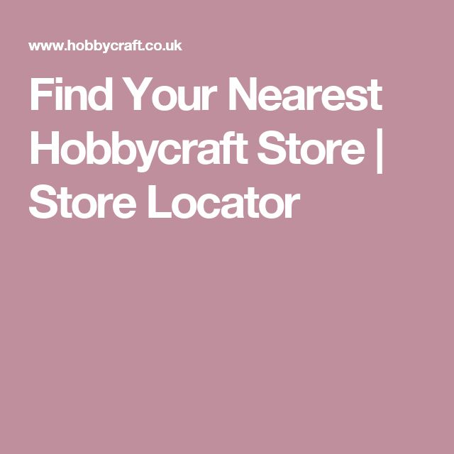 Find Your Nearest Hobbycraft Store | Store Locator