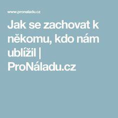 Jak se zachovat k někomu, kdo nám ublížil | ProNáladu.cz