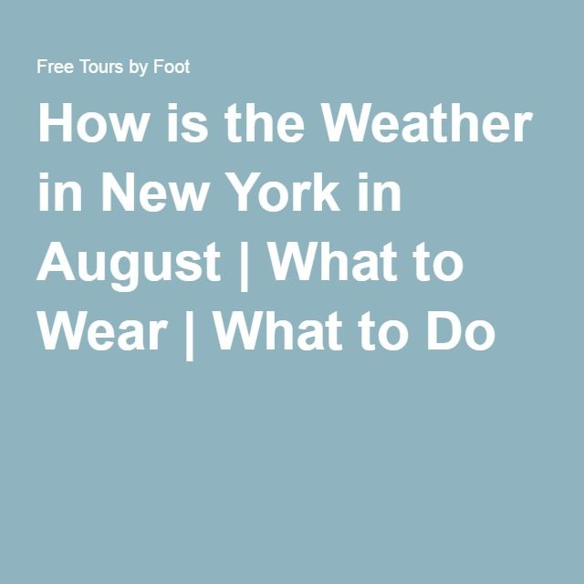 How is the Weather in New York in August | What to Wear | What to Do