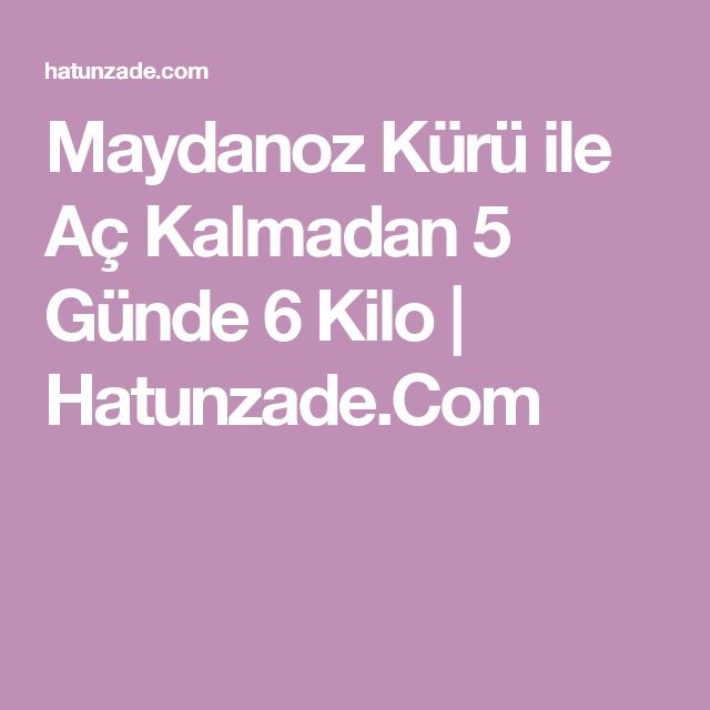 Maydanoz Kürü ile Aç Kalmadan 5 Günde 6 Kilo | Hatunzade.Com