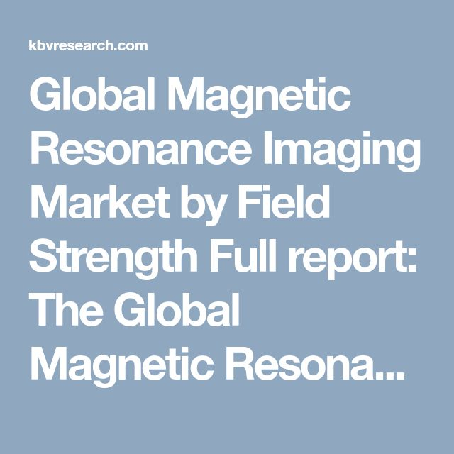 Global Magnetic Resonance Imaging Market by Field Strength Full report: The Global Magnetic Resonance Imaging Market is expected to reach $7.3 billion by 2022, growing at a CAGR of 5.4% during the forecast period.