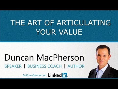 The Art of Articulating Your Value | Duncan MacPherson | LinkedIn