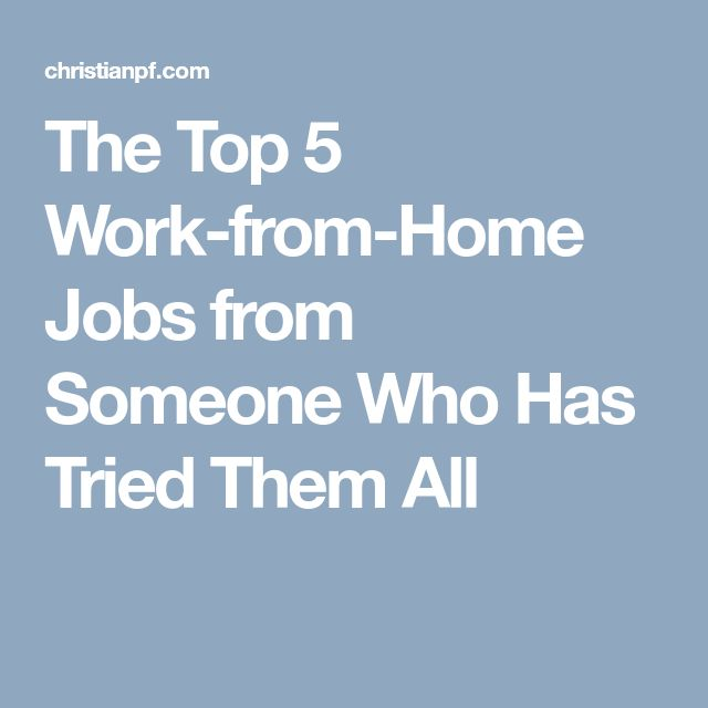 The Top 5 Work-from-Home Jobs from Someone Who Has Tried Them All