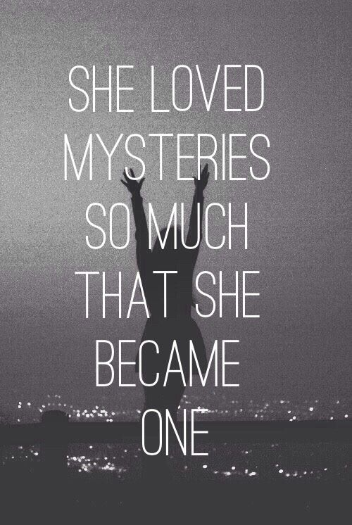 She loved mysteries so much that she  became one.                                                                                                                                                                                 More