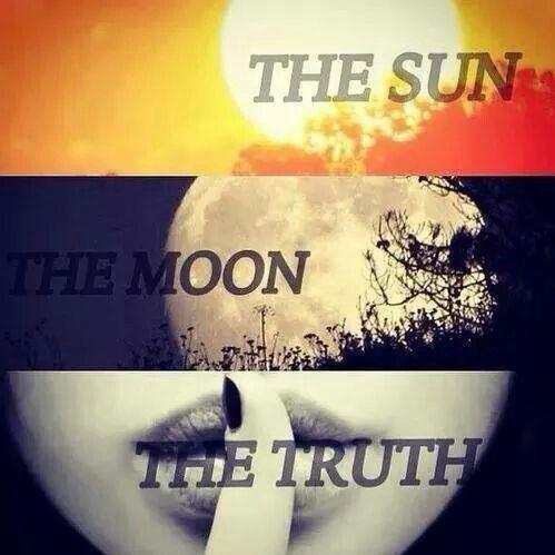 """""""Três coisas que não podem ser escondidas por muito tempo: o Sol, a Lua e a Verdade""""                                                                                                                                                      More"""
