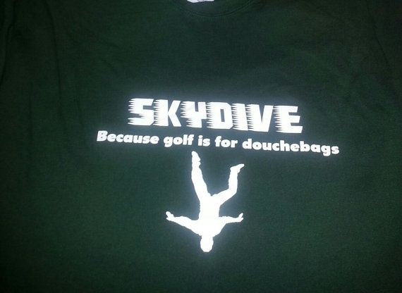 Perfrct gift for any skydiver. Skydive because golf is for douche bags tshirt by WarholeDesigns