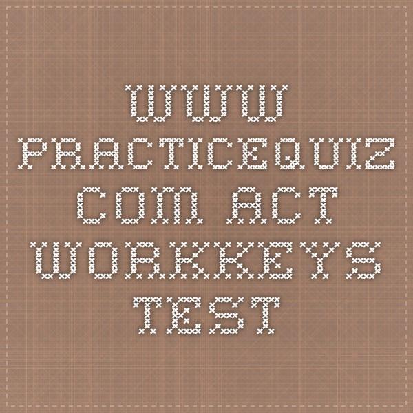 www.practicequiz.com ACT WorkKeys Test