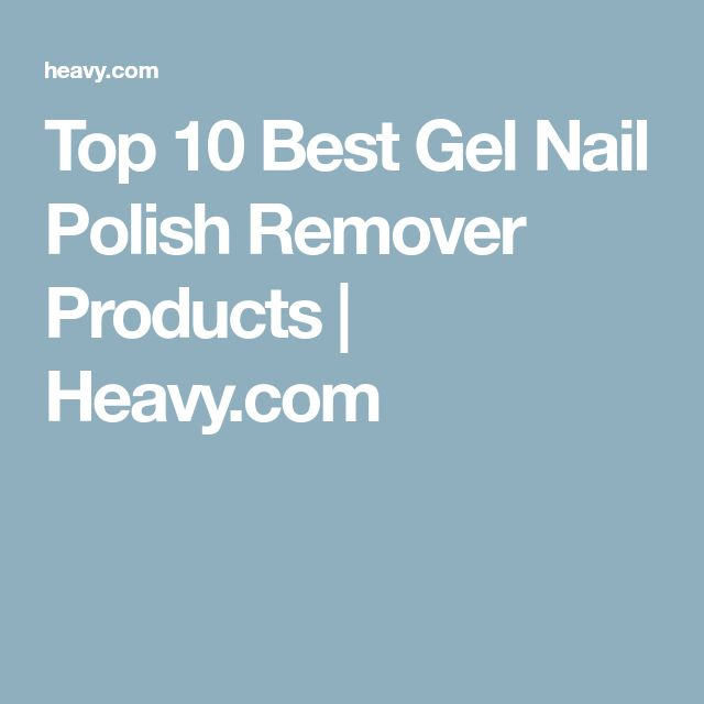 Top 10 Best Gel Nail Polish Remover Products | Heavy.com