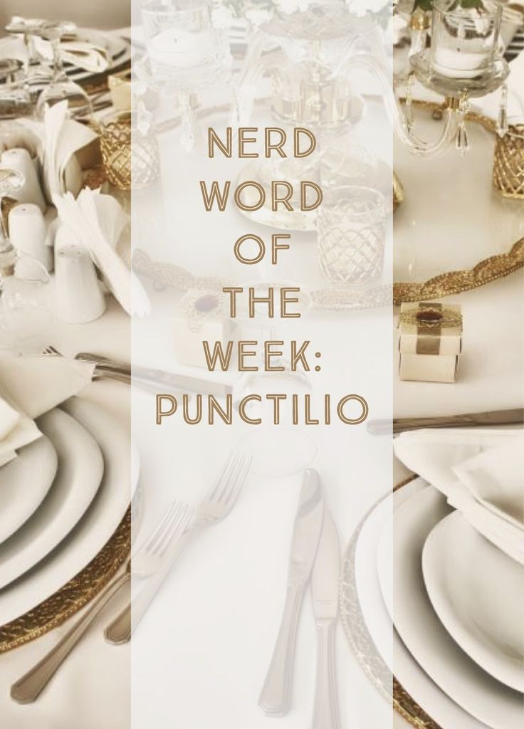Nerd Word of the Week: Punctilio ~ a fine or petty point of conduct or procedure. As in: The event planner insisted on precise adherence to various punctilios.