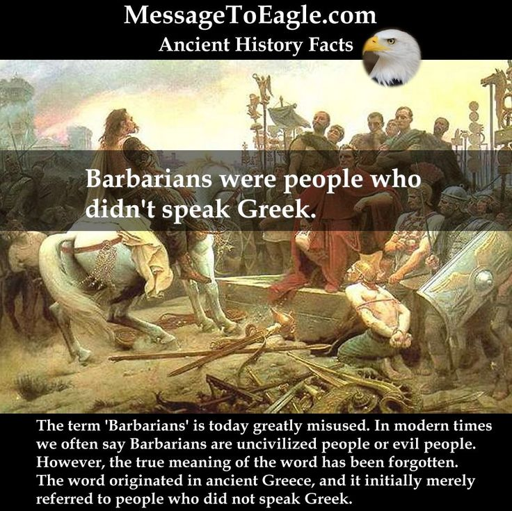Ancient History Facts: Barbarians were people who didn't speak Greek.