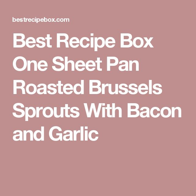 Best Recipe Box One Sheet Pan Roasted Brussels Sprouts With Bacon and Garlic