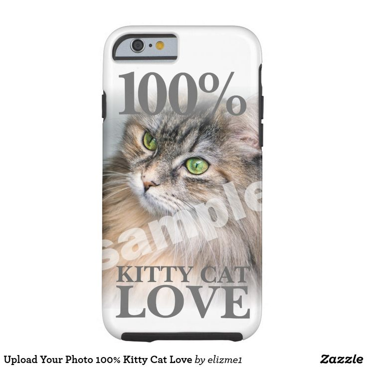 Upload your photo 100% Kitty Cat Love Tough iPhone 6 case, available for most popular phones.