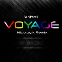 Yahel - Voyage (Nicologik Remix) [FREE DOWNLOAD] by Nicologik on SoundCloud