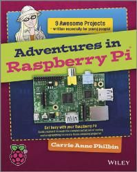 Adventures In Raspberry Pi - John Wiley & Sons Part #: 9781118751251