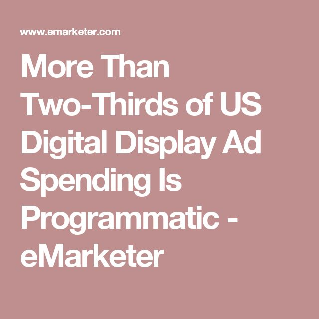 More Than Two-Thirds of US Digital Display Ad Spending Is Programmatic - eMarketer
