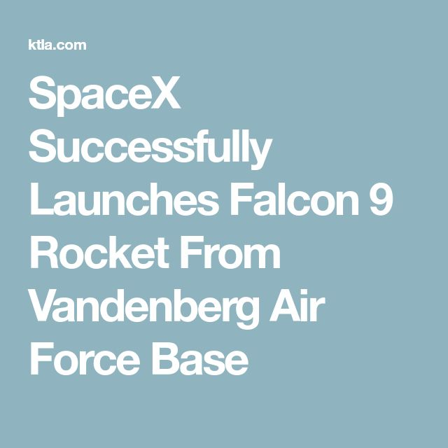 SpaceX Successfully Launches Falcon 9 Rocket From Vandenberg Air Force Base