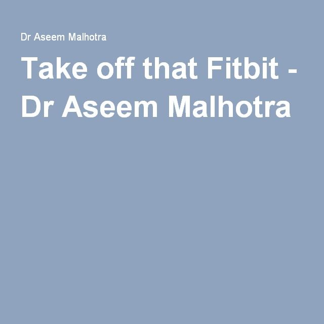 Take off that Fitbit - Dr Aseem Malhotra