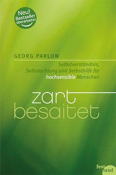 """""""Zart besaitet - Selbstverständnis, Selbstachtung und Selbsthilfe für hochsensible Menschen."""""""