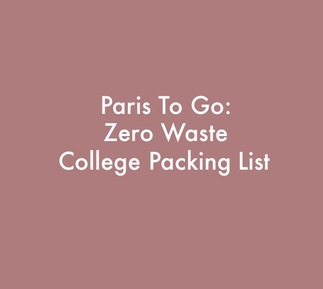Paris To Go: What to Pack for College, Zero Waste Edition