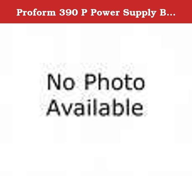 Proform 390 P Power Supply Board. Proform 390 P Power Supply Board. Maintenance Tip: #1 Cause of Power Supply Board Failure is from Electrical Surges. Protect your New Power Supply Board by Purchasing the Deluxe Surge Protector too.>>.