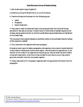 This kinesthetic activity has students cutting, matching, gluing, and filing in organizers. There are 9 paragraphs and a matching graphic organizer for each paragraph in which students are to fill in using the information from the text. The organizers were made specifically for each paragraph, so the information fits perfectly. Plenty of transition words and key phrases are included in each paragraph to help students recognize commonly used words for each text structure.