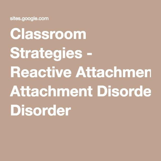 Classroom Strategies - Reactive Attachment Disorder