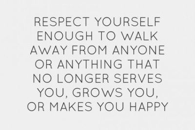 Respect Yourself Enough To Walk Away From Anyone Or Anything