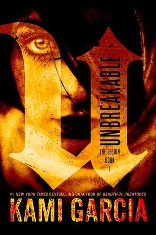 Unbreakable by Kami Garcia | Legion, BK#1 | Publisher: Little Brown Books | Publication Date: October 1, 2013 | www.kamigarcia.com | #YA #paranormal