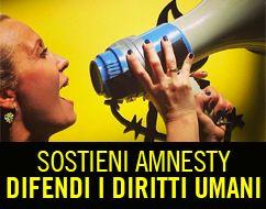 Sostieni Amnesty, difendi i diritti umani
