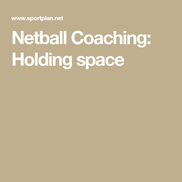 Netball Coaching: Holding space