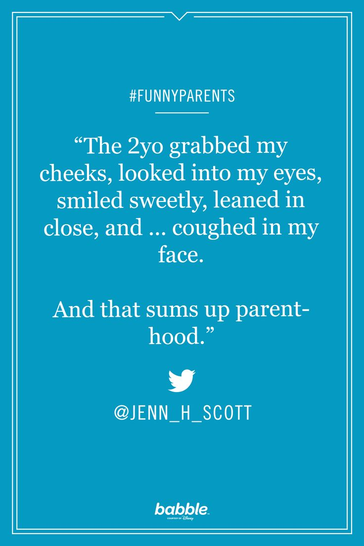 """""""The 2yo grabbed my cheeks, looked into my eyes, smiled sweetly, leaned in close, and ... coughed in my face. And that sums up parenthood."""" -jenn_h_scott #funnyparents"""