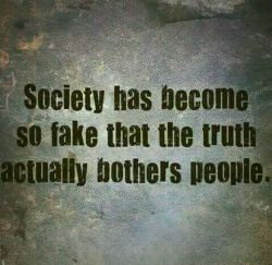 True of so many!!! Now days we have become so sensitive that we forget the true value of being honest.