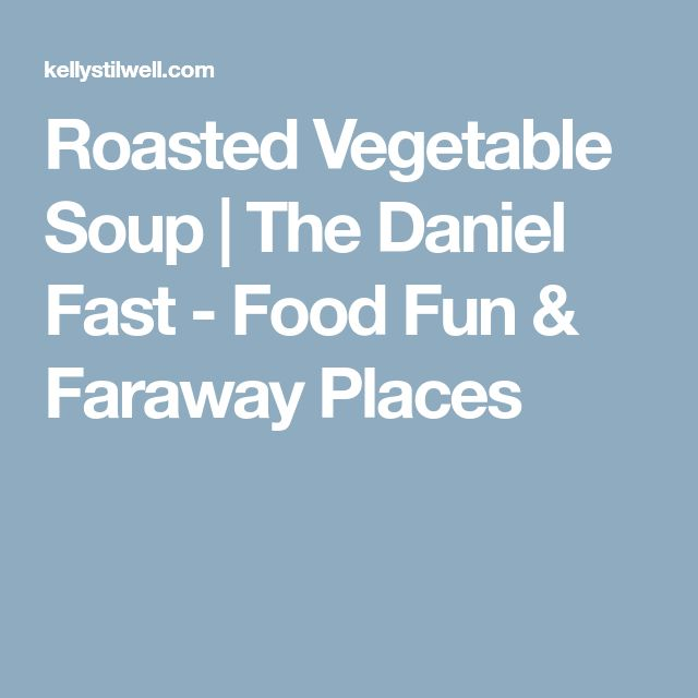 Roasted Vegetable Soup | The Daniel Fast - Food Fun & Faraway Places
