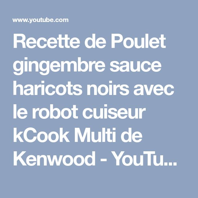 Recette de Poulet gingembre sauce haricots noirs avec le robot cuiseur kCook Multi de Kenwood - YouTube