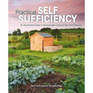 Practical Self Sufficiency. An Australian Guide to Sustainable Living in the 21st Century, Practical Self Sufficiency is a wonderfully useful and accessible book that contains something for absolutely everyone! Written by Dick and James Strawbridge.