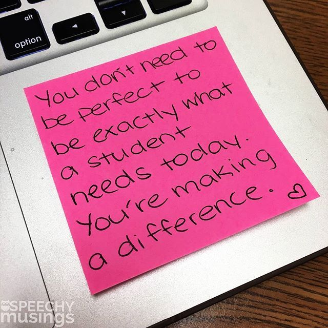 Write yourself a post-it note with a positive message on it and stick it somewhere you'll see often! All speech therapists and teachers need to do this!