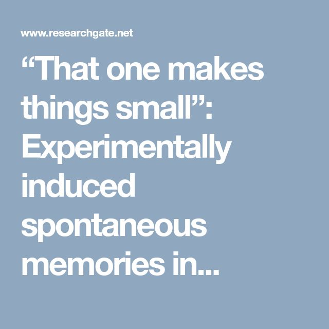 """""""That one makes things small"""": Experimentally induced spontaneous memories in..."""