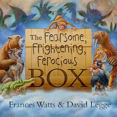 This Fearsome, Frightening, ferocious BOX by Frances Watts & David Legge