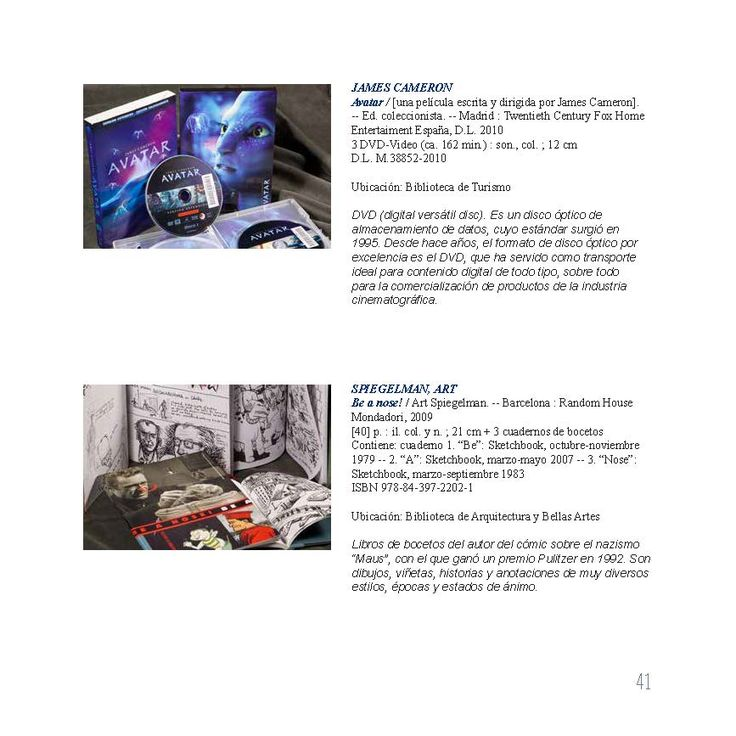 Avatar, de James Cameron (edición coleccionista). Be a nose! / Art Spiegelman. --  Barcelona : Random House. Mondadori, 2009. Ejemplares localizables en http://jabega.uma.es/
