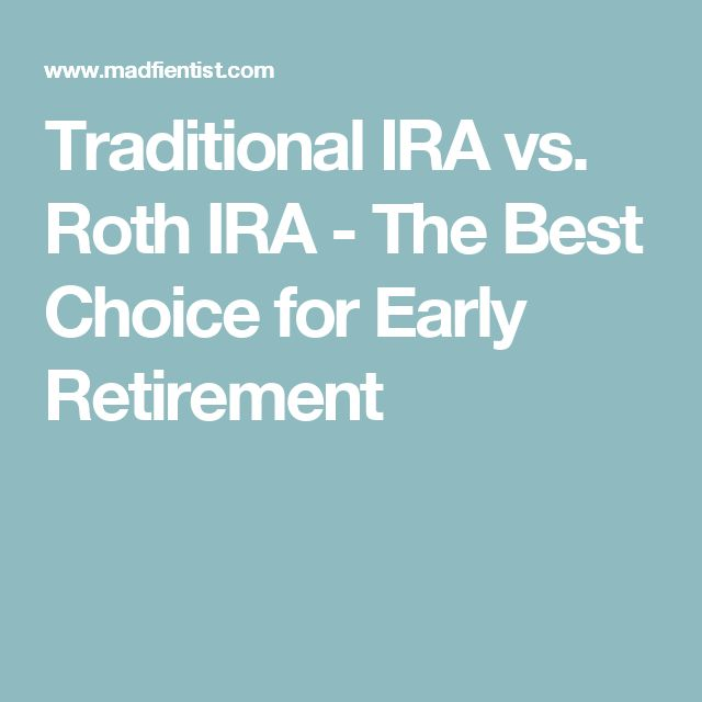 Traditional IRA vs. Roth IRA - The Best Choice for Early Retirement