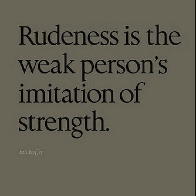 Rudeness is never going to be a strength.