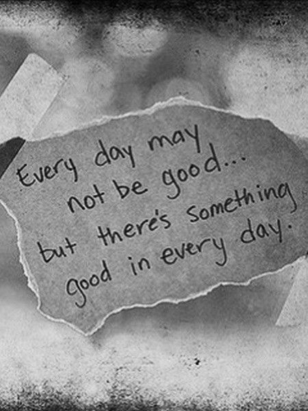 .everyday is good in a special way, positive words, quote, black and white, sprüche