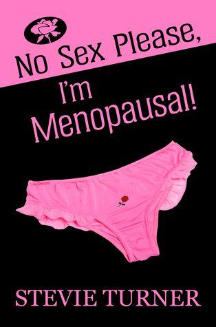 No Sex Please, I'm Menopausal! by Stevie Turner Link: http://amzn.com/B00LQYUR48