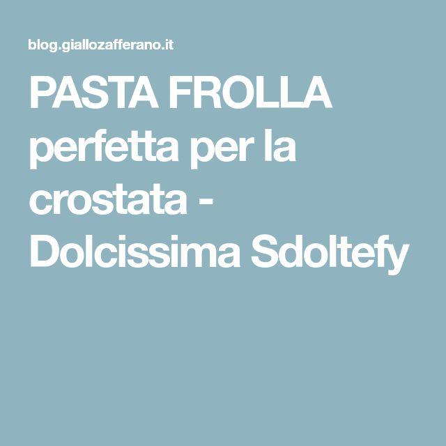 PASTA FROLLA perfetta per la crostata - Dolcissima Sdoltefy