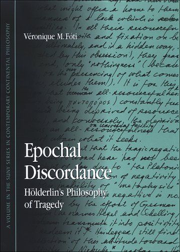 Epochal Discordance: Holderlin's Philosophy of Tragedy (SUNY series in Contemporary Continental Philosophy) by [Foti, Veronique M.]
