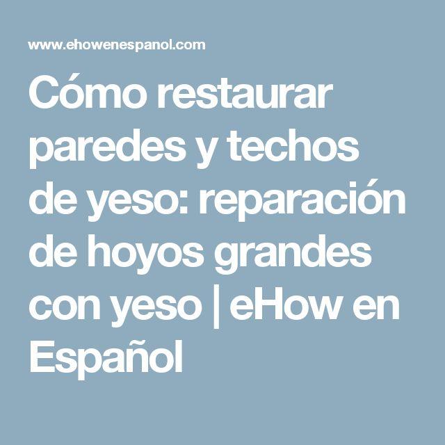 Cómo restaurar paredes y techos de yeso: reparación de hoyos grandes con yeso | eHow en Español